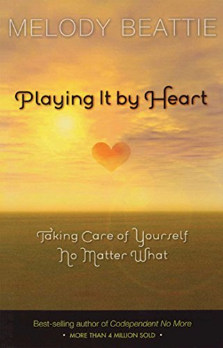 9781568383385: Playing It by Heart: Taking Care of Yourself No Matter What