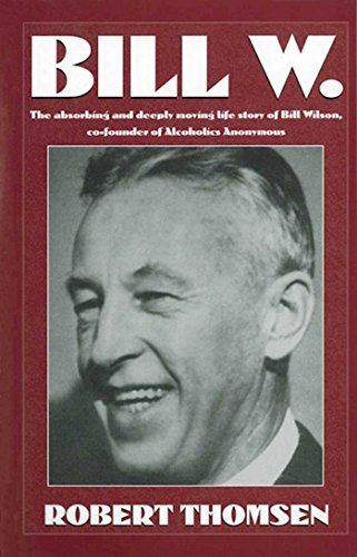 9781568383439: Bill W: The absorbing and deeply moving life story of Bill Wilson, co-founder of Alcoholics Anonymous