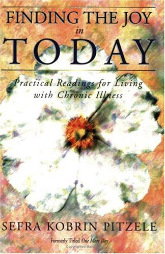 Finding the Joy in Today: Practical Readings for Living with Chronic Illness: Pitzele, Sefra Kobrin