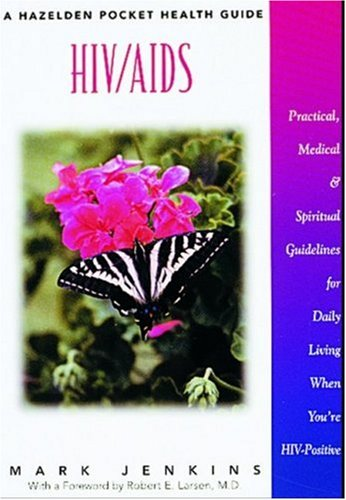 HIV/AIDS : Practical, Medical and Spiritual Guidelines for Daily Living When You're HIV-Positive