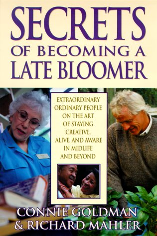 9781568383705: Secrets of Becoming a Late Bloomer: Extraordinary Ordinary People On the Art of Staying Creative, Alive, and Aware in Midlife and Beyond