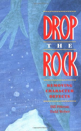 Drop the Rock: Removing Character Defects: Pittman, Bill; Weber, Todd