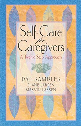 Self-Care for Caregivers: A Twelve Step Approach: Samples, Pat, Larsen, Diane, Larsen, Marvin
