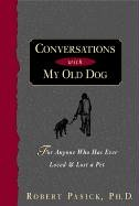 9781568385747: Conversations with My Old Dog: For Anyone Who Has Ever Loved and Lost a Pet