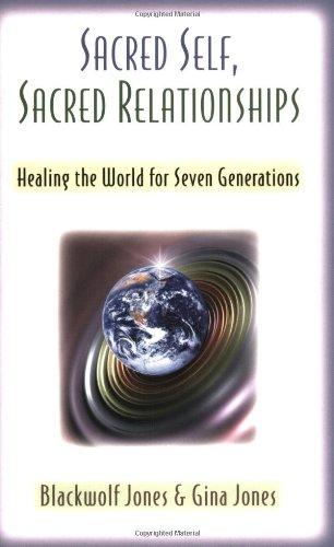 Sacred Self, Sacred Relationships: Healing the World: Jones, Blackwolf, Jones,