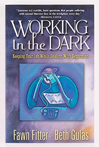 Working in the Dark: Keeping Your Job While Dealing with Depression: Fitter, Fawn; Gulas, Beth