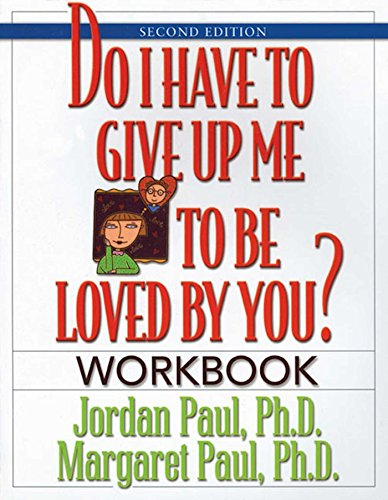 Do I Have to Give Up Me to Be Loved by You Workbook: Workbook - Second Edition: Paul Ph.D., Jordan;...