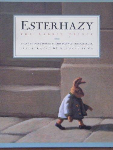 Esterhazy the Rabbit Prince: Irene Dische; Hans Magnus Enzensberger; Illustrator-Michael Sowa