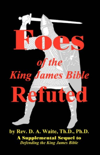 Foes of the King James Bible Refuted: D. A. Waite