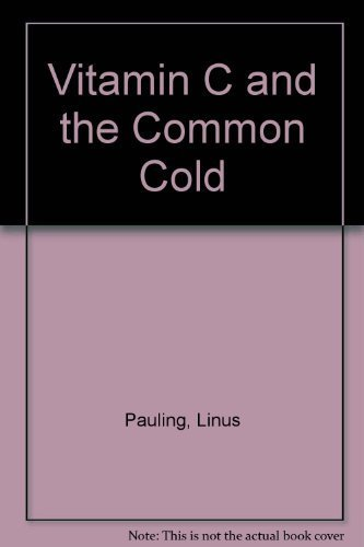 Vitamin C and the Common Cold: Pauling, Linus Carl