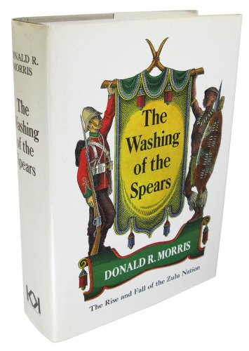 The Washing of the Spears : The Rise and Fall of the Zulu Nation