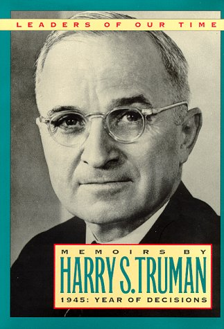 Memoirs By Harry S. Truman: 1945 Year of Decisions: Harry S. Truman
