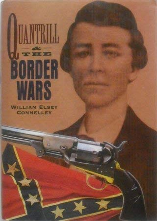 Quantrill and the Border Wars: Connelley, William Elsey