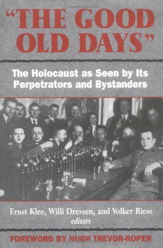 9781568521336: The Good Old Days: The Holocaust As Seen by Its Perpetrators and Bystanders