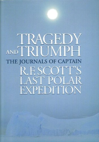 Tragedy & Triumph: The Journals of Captain: Robert F. Scott