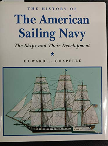 The History of the American Sailing Navy: The Ships and Their Development (1568522223) by Howard I. Chapelle