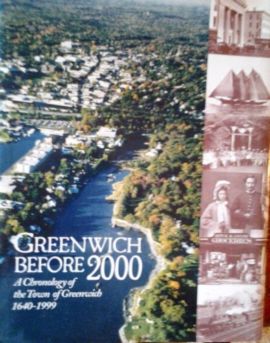 Greenwich before 2000: A chronology of the Town of Greenwich, 1640-1999 (1568523203) by Richardson, Susan