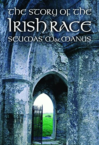 THE STORY OF THE IRISH RACE a Popular History of Ireland: MacManus, Seumas (Assisted By Several ...