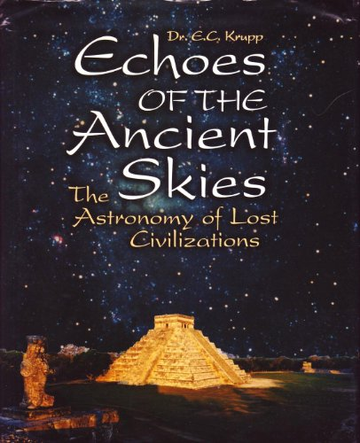 Echoes Of The Ancient Skies: The Astronomy Of Lost Civilizations: E.C. Krupp