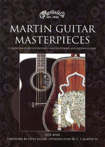Martin Guitar Masterpieces:a Showcase of Artists' Editions, Limited Editions, and Custom Guitars