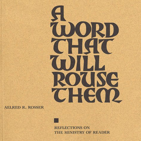 A Word That Will Rouse Them: Reflections on the Ministry of Reader: Rosser, Aelred R.