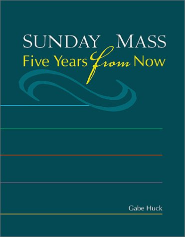 Sunday Mass: Five Years From Now: Huck, Gabe