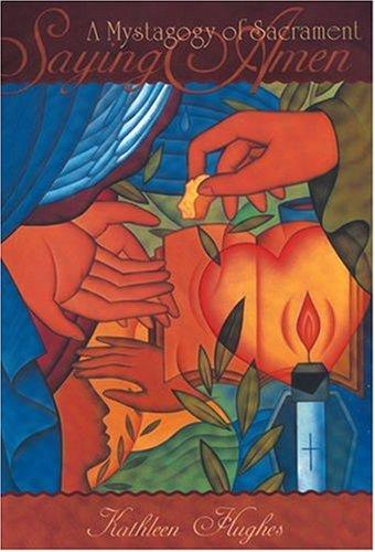9781568542393: Saying Amen: A Mystagogy of Sacrament