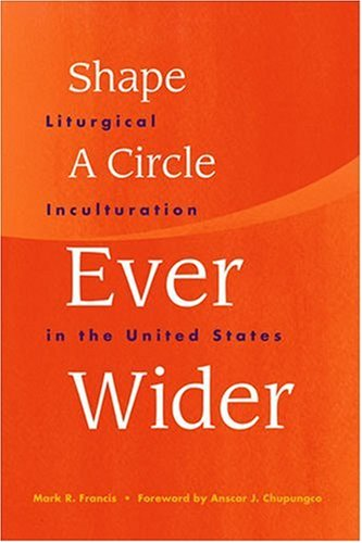 9781568542775: Shape a Circle Ever Wider: Liturgical Inculturation in the United States