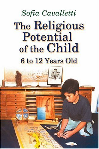 The Religious Potential of the Child, 6 to 12 Years Old (Catechesis of the Good Shepherd Publications) (1568543514) by Sofia Cavalletti