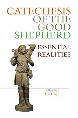 Catechesis Of The Good Shepherd: Essential Realities: Lillig, Tina (editor)