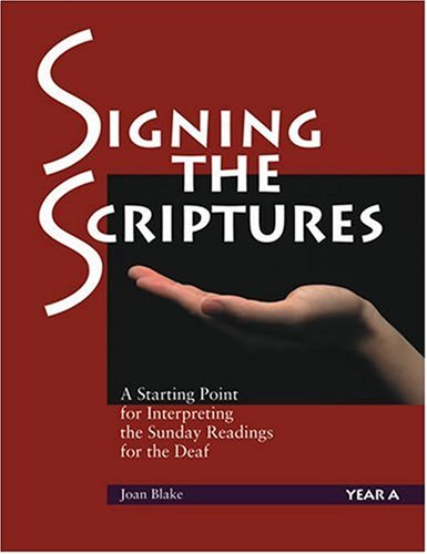 Signing the Scriptures: A Starting Point for Interpreting the Sunday Readings for the Deaf, Year A:...
