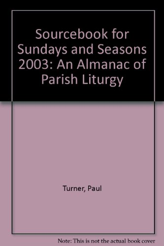 Sourcebook for Sundays and Seasons 2003: An Almanac of Parish Liturgy (1568545703) by Paul Turner
