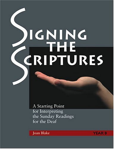 9781568545929: Signing the Scriptures: A Starting Point for for Interpreting the Sunday Readings for the Deaf , Year B
