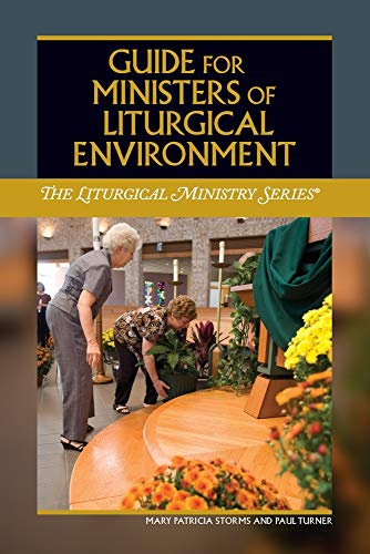 Guide for Ministers of Liturgical Environment (The Liturgical Ministry)