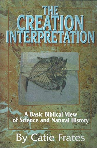 9781568570822: The Creation Interpretation (A Basic Biblical View of Science and Nature)