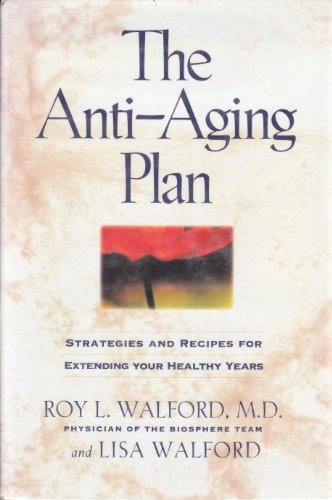 The Anti-Aging Plan: Strategies and Recipes for Extending Your Healthy Years: Walford, Roy L.; ...