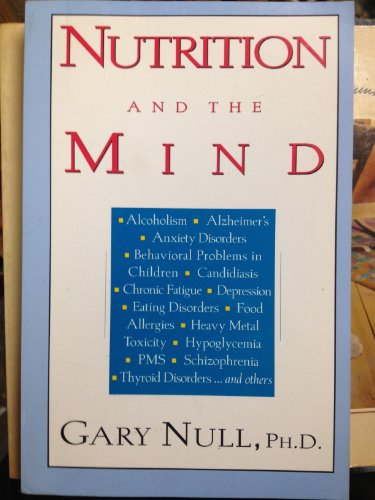 Nutrition and the Mind: Dietary Approaches to Mental Illness, from Alcoholism to Migraines to Dep...