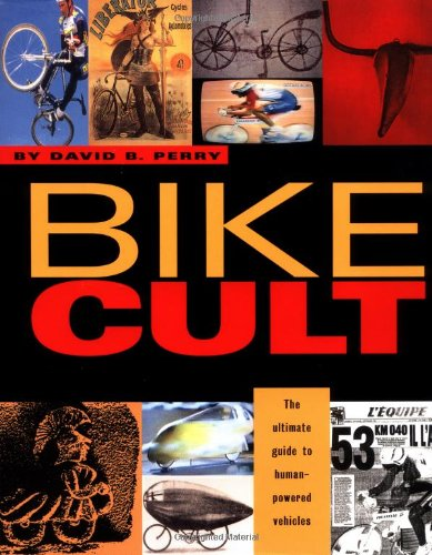 9781568580272: Bike Cult: The Ultimate Guide to Human-Powered Vehicles