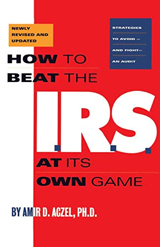 How to Beat the I.R.S. at Its: Aczel, Amir D.