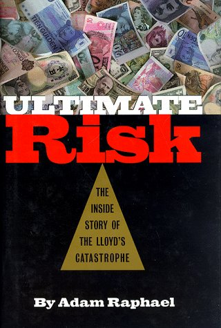 9781568580562: Ultimate Risk: The Inside Story of the Lloyd's Catastrophe