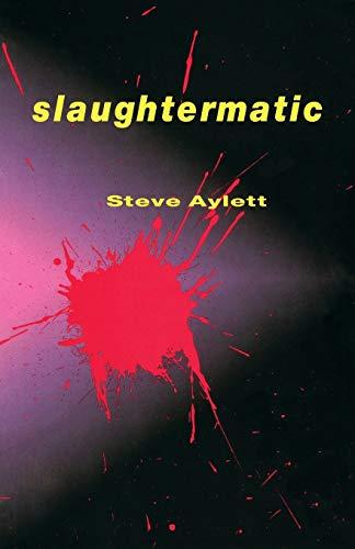 SLAUGHTERMATIC - signed copy: Aylett Steve