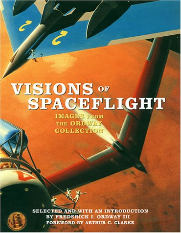 Visions of Spaceflight: Images from the Ordway: Ordway, Frederick I.,