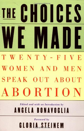 9781568581880: The Choices We Made: Twenty-Five Women and Men Speak Out About Abortion