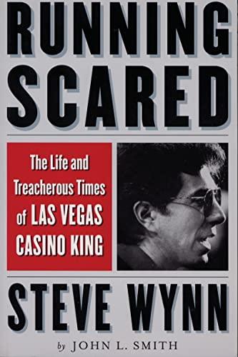 9781568581903: Running Scared: The Life and Treacherous Times of Las Vegas Casino King Steve Wynn
