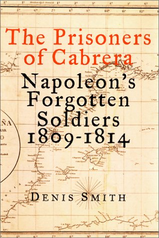 9781568582122: The Prisoners of Cabrera: Napoleon's Forgotten Soldiers 1809-1814