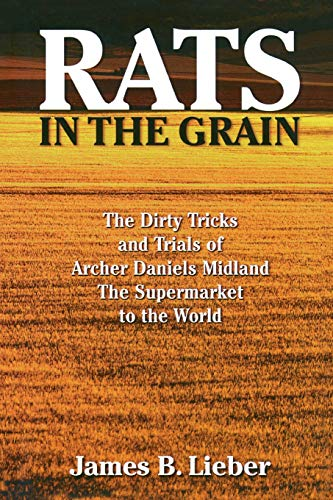 9781568582184: Rats in the Grain: The Dirty Tricks and Trials of Archer Daniels Midland, the Supermarket to the World