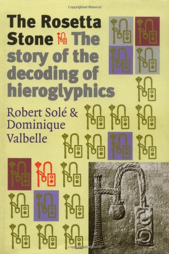 The Rosetta Stone: The Story of the Decoding of Hieroglyphics (1568582269) by Robert Sole; Dominique Valbelle