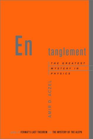 Entanglement: The Greatest Mystery in Physics: Aczel, Amir D.