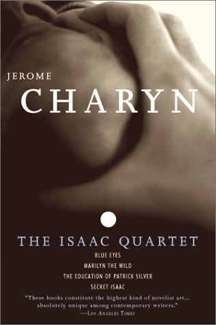 9781568582344: The Isaac Quartet: Blue Eyes, Marilyn the Wild, The Education of Patrick Silver, Secret Isaac