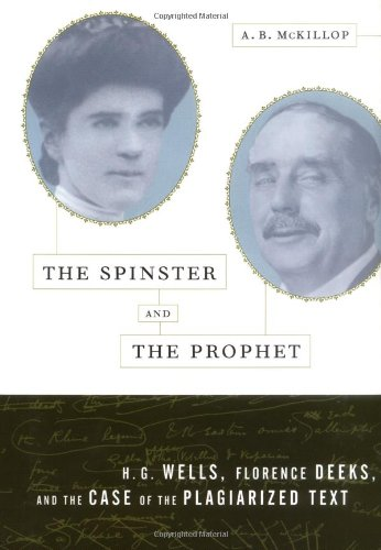 The Spinster and the Prophet: H.G. Wells, Florence Deeks, and the Case of the Plagiarized Text